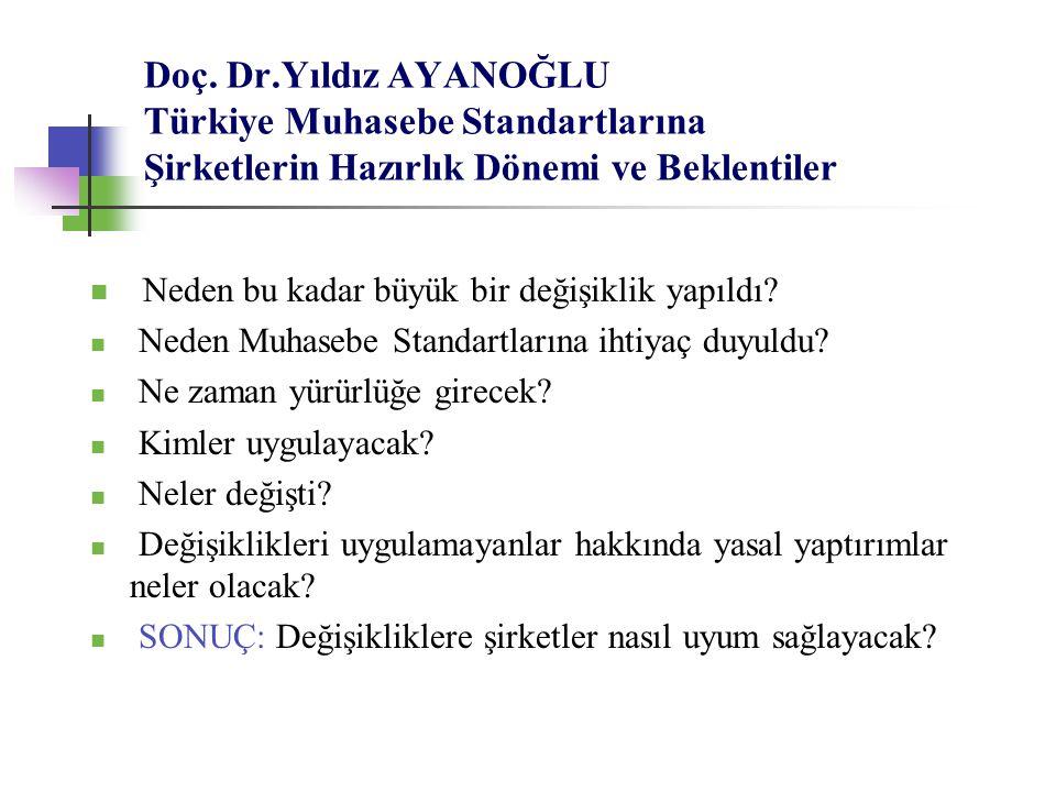 Doç. Dr.Yıldız AYANOĞLU Türkiye Muhasebe Standartlarına Şirketlerin Hazırlık Dönemi ve Beklentiler Neden bu kadar büyük bir değişiklik yapıldı? Neden
