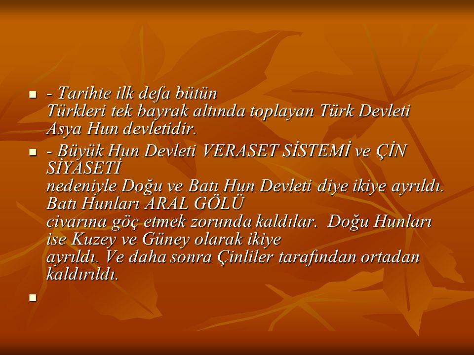 - Tarihte ilk defa bütün Türkleri tek bayrak altında toplayan Türk Devleti Asya Hun devletidir. - Tarihte ilk defa bütün Türkleri tek bayrak altında t