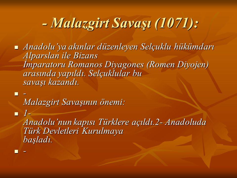 - Malazgirt Savaşı (1071): - Malazgirt Savaşı (1071): Anadolu'ya akınlar düzenleyen Selçuklu hükümdarı Alparslan ile Bizans İmparatoru Romanos Diyagon