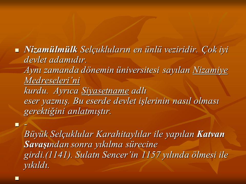 Nizamülmülk Selçukluların en ünlü veziridir. Çok iyi devlet adamıdır. Aynı zamanda dönemin üniversitesi sayılan Nizamiye Medreseleri'ni kurdu. Ayrıca