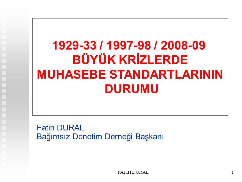 FATİH DURAL1 1929-33 / 1997-98 / 2008-09 BÜYÜK KRİZLERDE MUHASEBE STANDARTLARININ DURUMU Fatih DURAL Bağımsız Denetim Derneği Başkanı