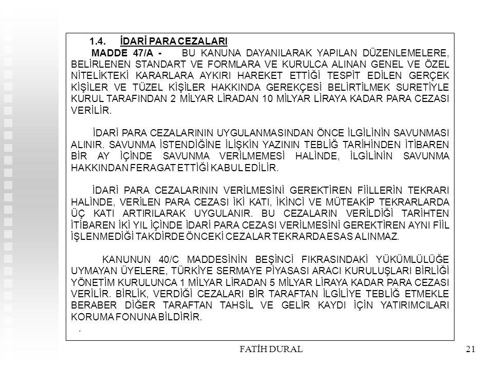 FATİH DURAL21 1.4.İDARİ PARA CEZALARI MADDE 47/A - BU KANUNA DAYANILARAK YAPILAN DÜZENLEMELERE, BELİRLENEN STANDART VE FORMLARA VE KURULCA ALINAN GENE