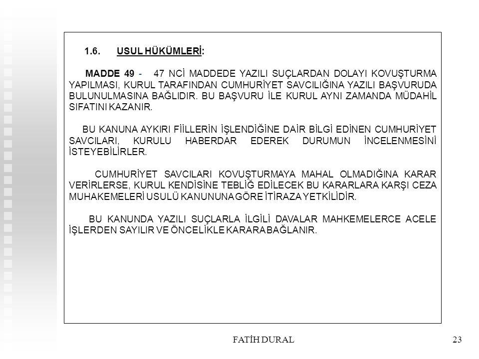 FATİH DURAL23 1.6.USUL HÜKÜMLERİ: MADDE 49 - 47 NCİ MADDEDE YAZILI SUÇLARDAN DOLAYI KOVUŞTURMA YAPILMASI, KURUL TARAFINDAN CUMHURİYET SAVCILIĞINA YAZI