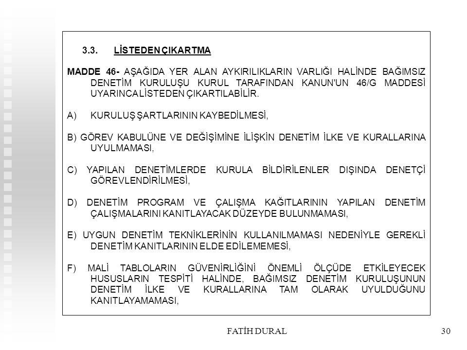 FATİH DURAL30 3.3.LİSTEDEN ÇIKARTMA MADDE 46- AŞAĞIDA YER ALAN AYKIRILIKLARIN VARLIĞI HALİNDE BAĞIMSIZ DENETİM KURULUŞU KURUL TARAFINDAN KANUN'UN 46/G