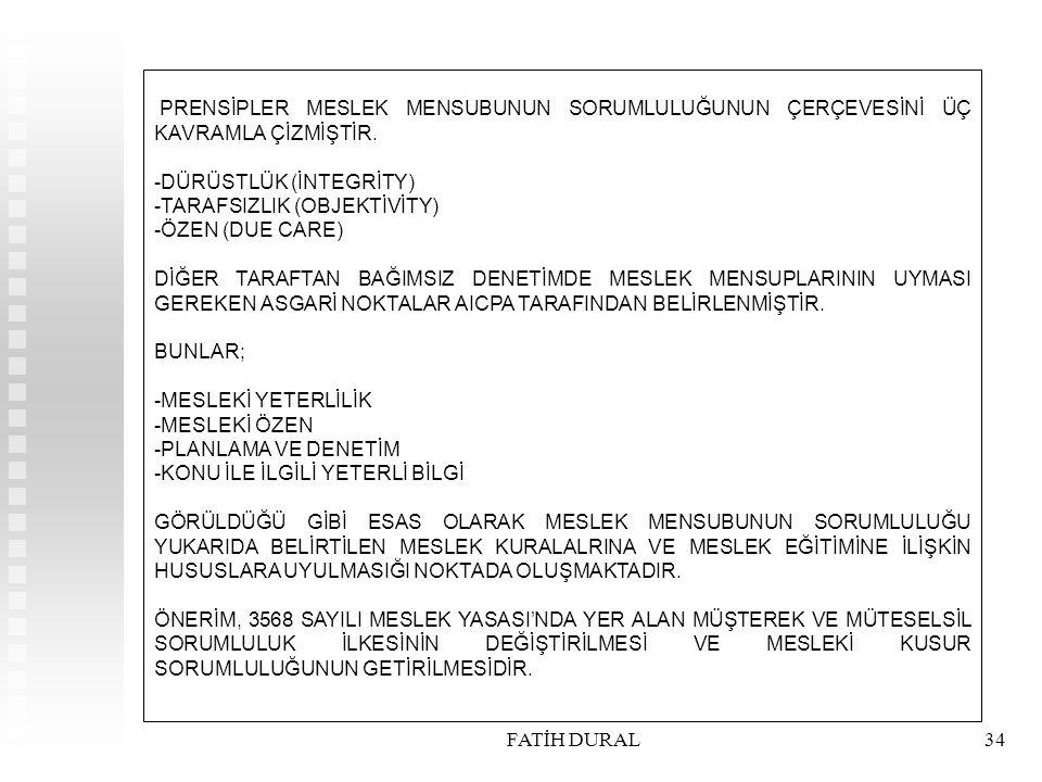 FATİH DURAL34 PRENSİPLER MESLEK MENSUBUNUN SORUMLULUĞUNUN ÇERÇEVESİNİ ÜÇ KAVRAMLA ÇİZMİŞTİR. -DÜRÜSTLÜK (İNTEGRİTY) -TARAFSIZLIK (OBJEKTİVİTY) -ÖZEN (