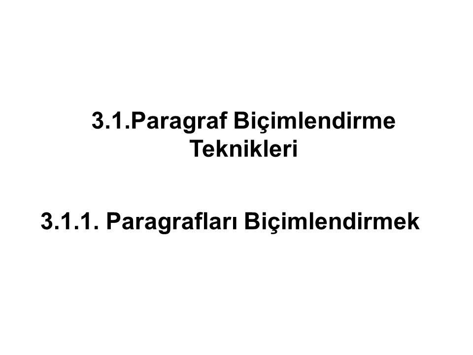 3.1.Paragraf Biçimlendirme Teknikleri 3.1.1. Paragrafları Biçimlendirmek