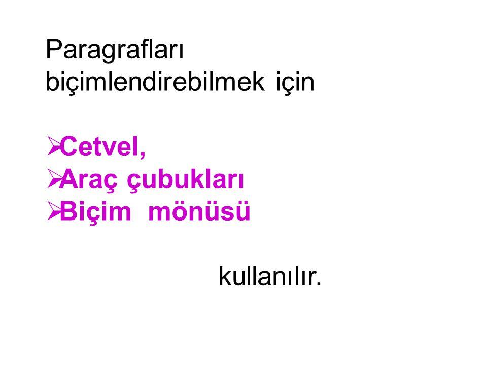 Paragrafları biçimlendirebilmek için  Cetvel,  Araç çubukları  Biçim mönüsü kullanılır.