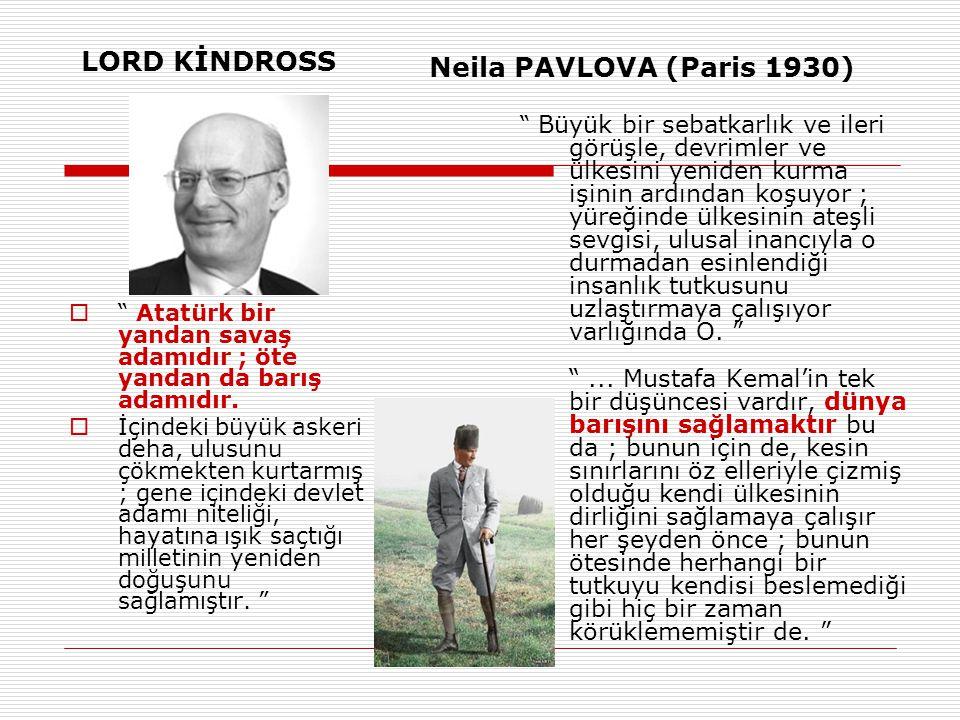 LORD KİNDROSS  Atatürk bir yandan savaş adamıdır ; öte yandan da barış adamıdır.
