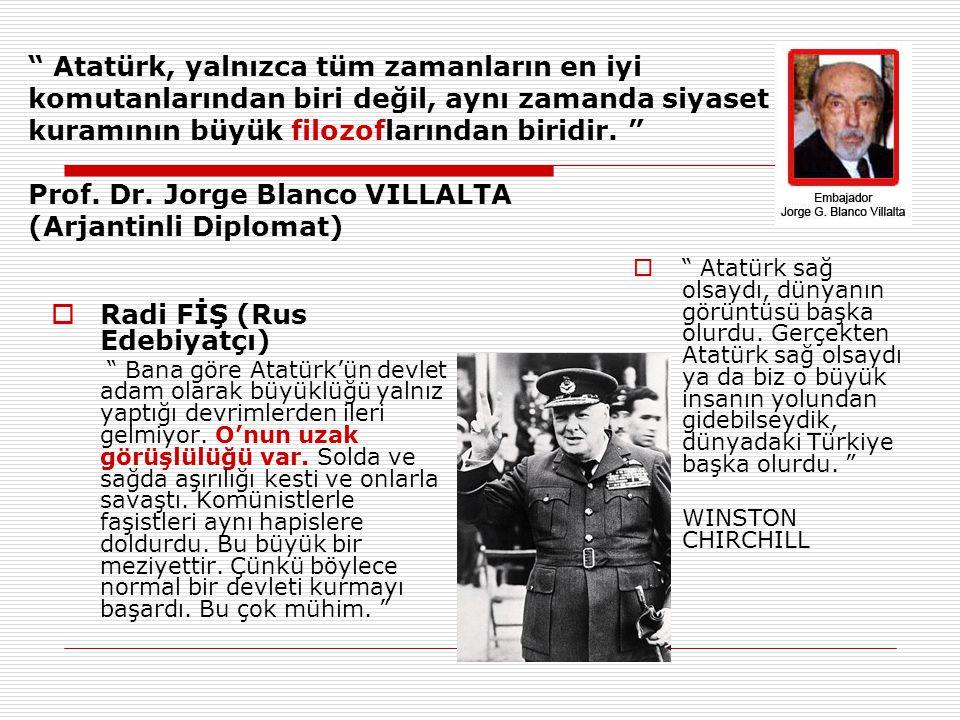 Atatürk, yalnızca tüm zamanların en iyi komutanlarından biri değil, aynı zamanda siyaset kuramının büyük filozoflarından biridir.