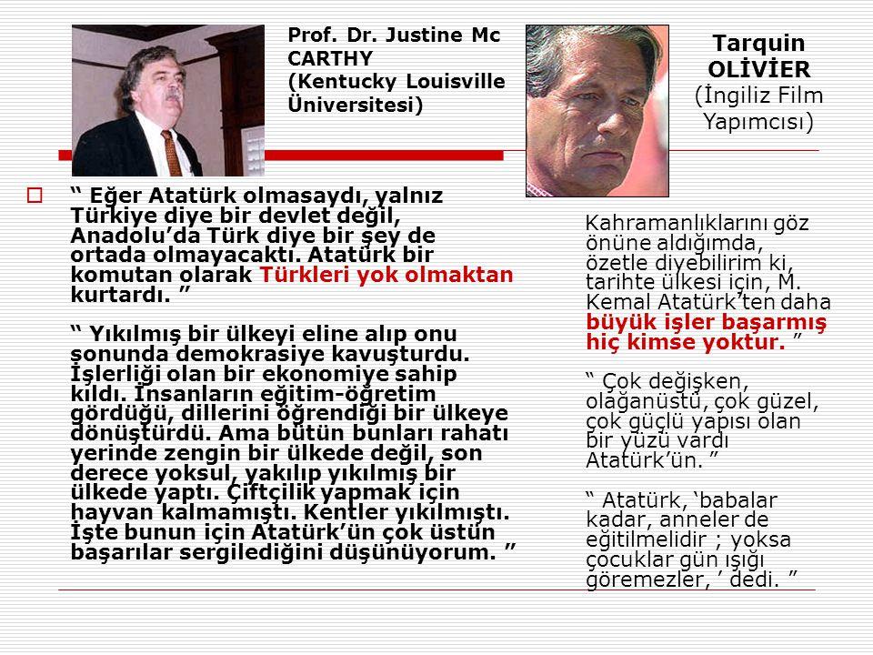  Eğer Atatürk olmasaydı, yalnız Türkiye diye bir devlet değil, Anadolu'da Türk diye bir şey de ortada olmayacaktı.