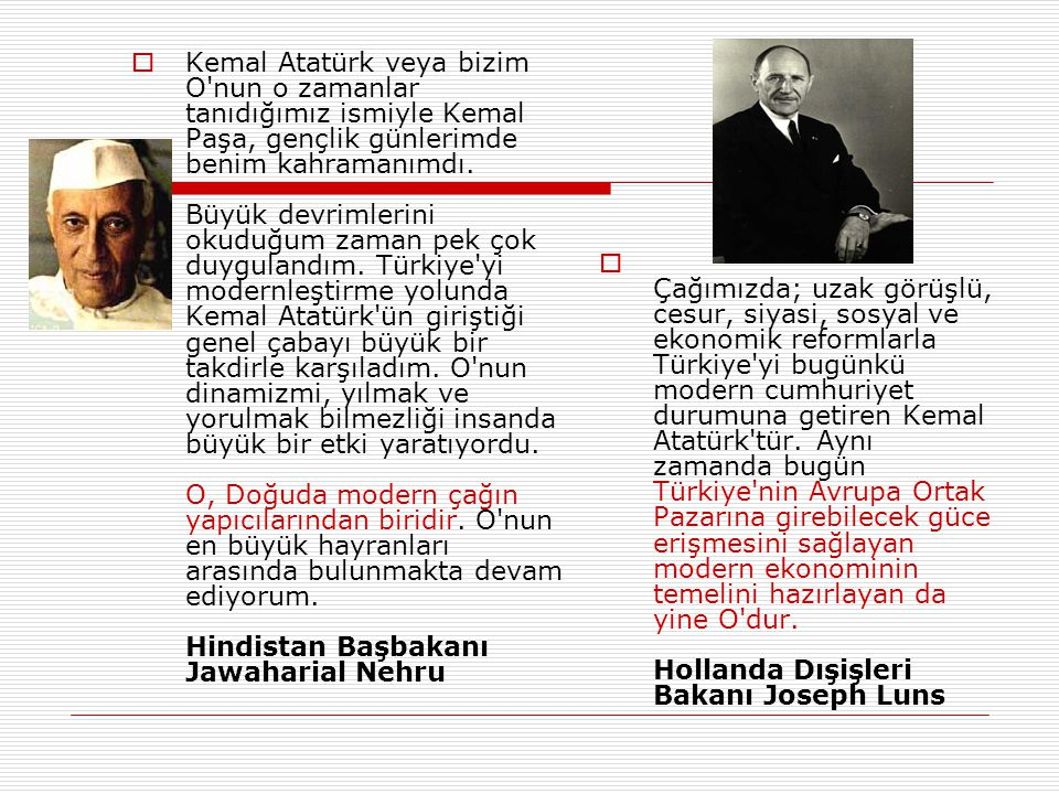  Kemal Atatürk veya bizim O nun o zamanlar tanıdığımız ismiyle Kemal Paşa, gençlik günlerimde benim kahramanımdı.