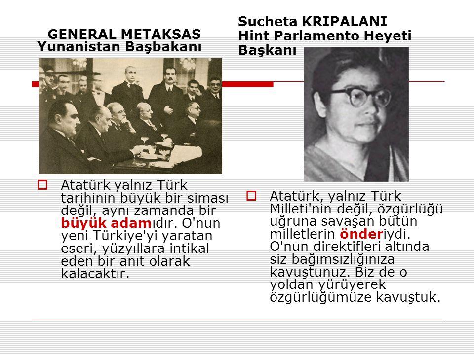 Yunanistan Başbakanı  Atatürk yalnız Türk tarihinin büyük bir siması değil, aynı zamanda bir büyük adamıdır.