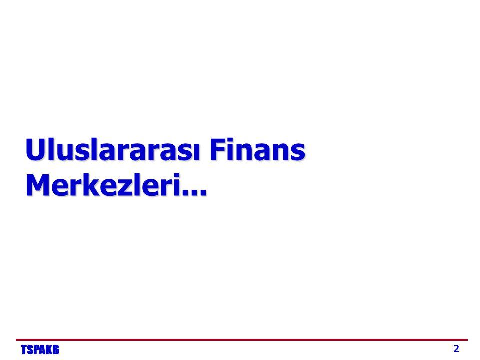 TSPAKB 13 Bölgesel Finans Merkezi Olarak Türkiye (2)  Finans merkezi olmak Türkiye'nin global alanda mukayeseli üstünlük sağlayabileceği hizmetler bütünü sunmasını sağlayabilir.