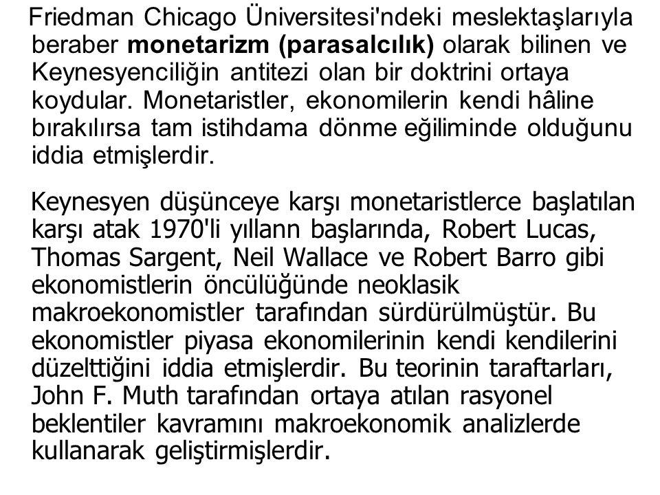 Friedman Chicago Üniversitesi ndeki meslektaşlarıyla beraber monetarizm (parasalcılık) olarak bilinen ve Keynesyenciliğin antitezi olan bir doktrini ortaya koydular.