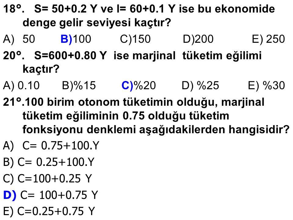 18°. S= 50+0.2 Y ve l= 60+0.1 Y ise bu ekonomide denge gelir seviyesi kaçtır.