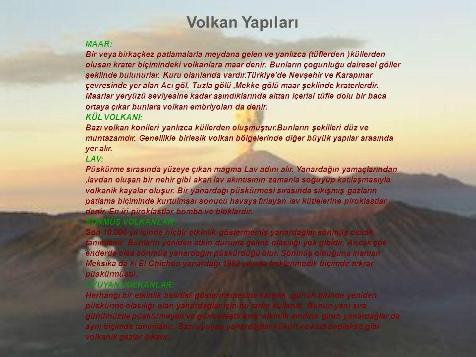 Volkan Yapıları MAAR: Bir veya birkaçkez patlamalarla meydana gelen ve yanlızca (tüflerden )küllerden olusan krater biçimindeki volkanlara maar denir.