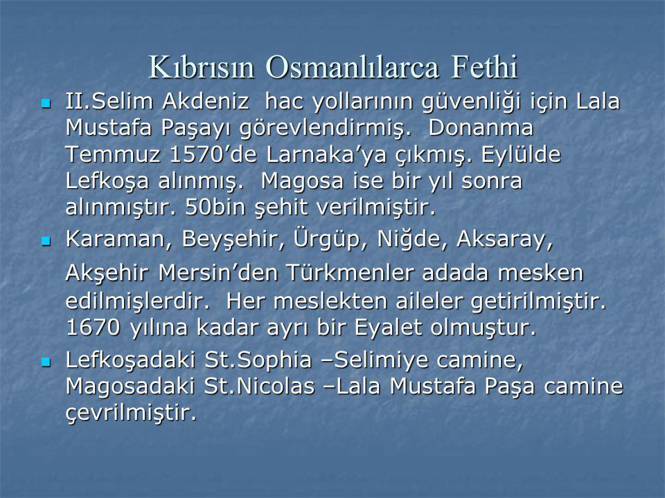 Kıbrısın Osmanlılarca Fethi II.Selim Akdeniz hac yollarının güvenliği için Lala Mustafa Paşayı görevlendirmiş. Donanma Temmuz 1570'de Larnaka'ya çıkmı