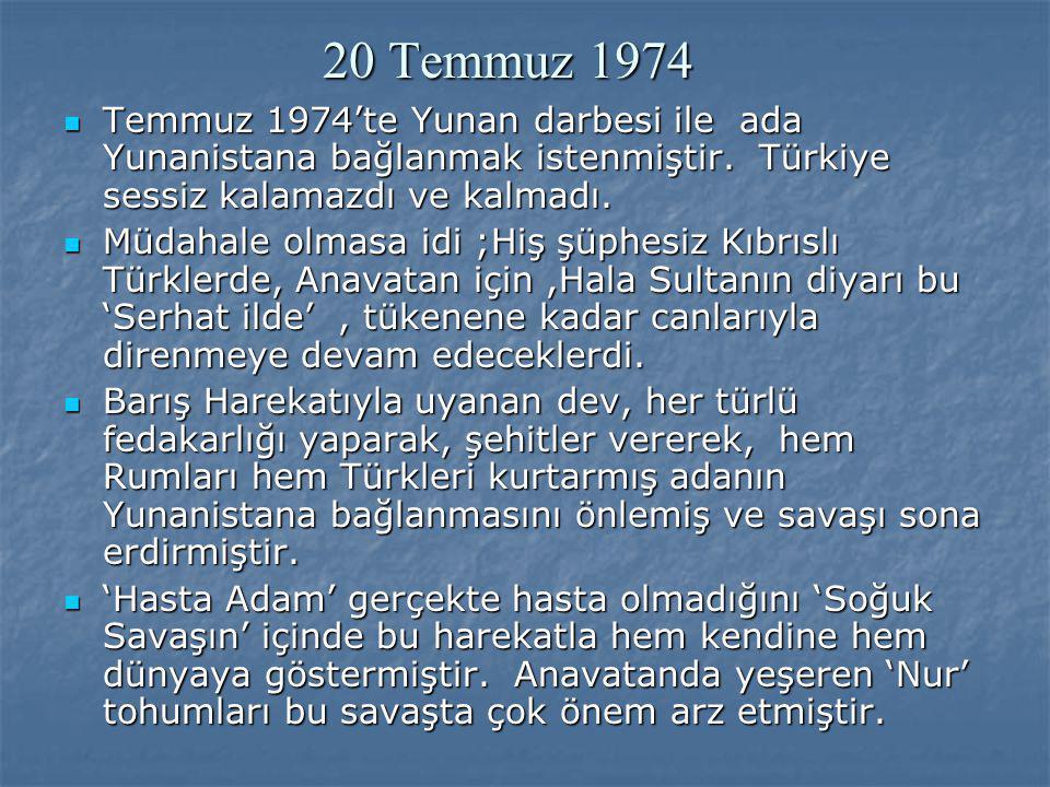 20 Temmuz 1974 Temmuz 1974'te Yunan darbesi ile ada Yunanistana bağlanmak istenmiştir. Türkiye sessiz kalamazdı ve kalmadı. Temmuz 1974'te Yunan darbe