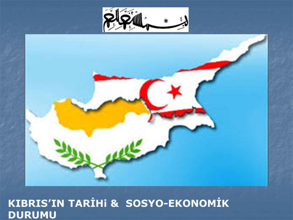 KIBRIS'IN TARİHi & SOSYO-EKONOMİK DURUMU