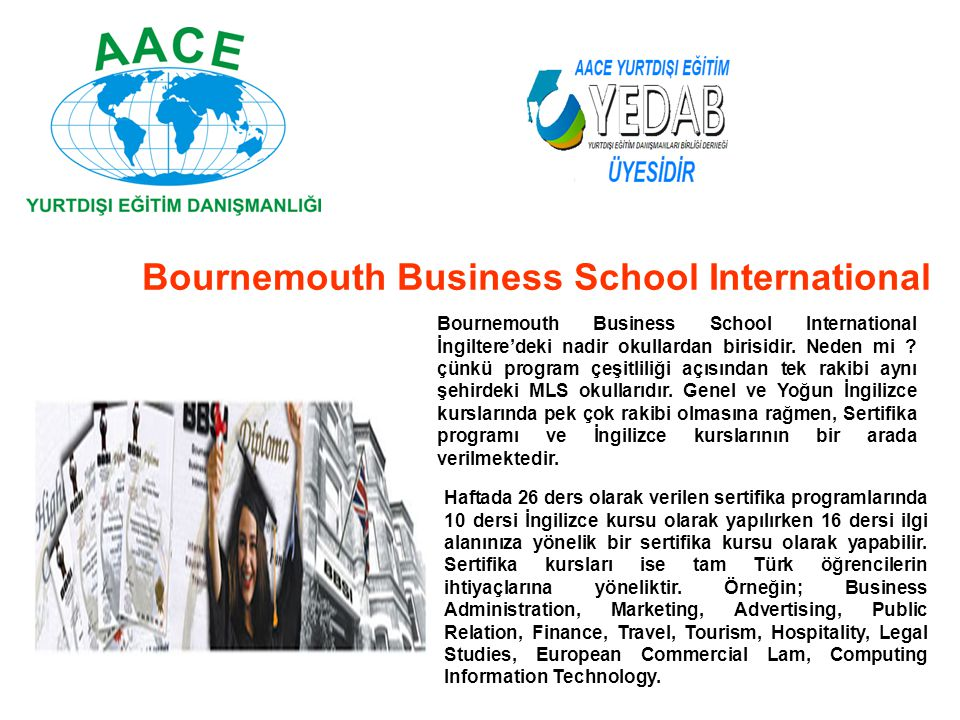 Bournemouth Business School International İngiltere'deki nadir okullardan birisidir.