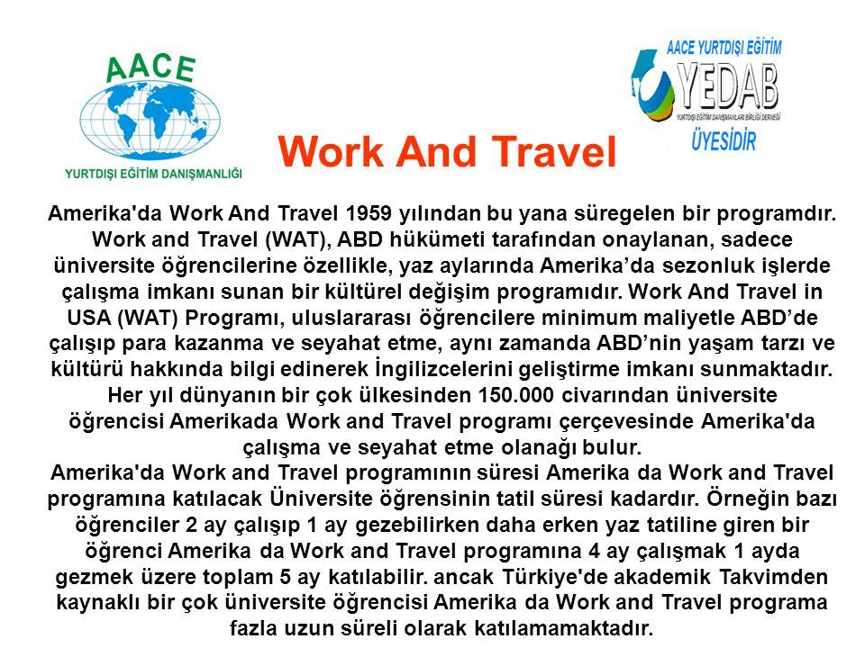 Amerika'da Work And Travel 1959 yılından bu yana süregelen bir programdır. Work and Travel (WAT), ABD hükümeti tarafından onaylanan, sadece üniversite