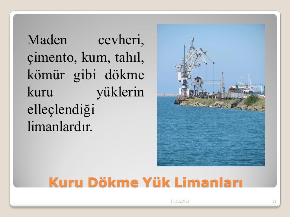 Kuru Dökme Yük Limanları 17.12.201218 Maden cevheri, çimento, kum, tahıl, kömür gibi dökme kuru yüklerin elleçlendiği limanlardır.