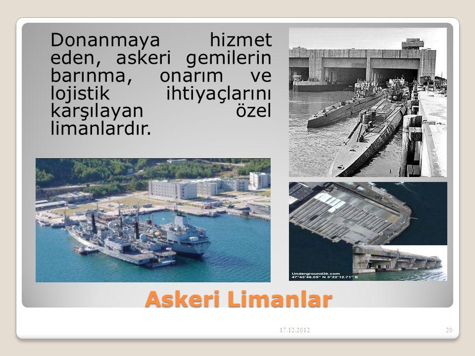 Askeri Limanlar Donanmaya hizmet eden, askeri gemilerin barınma, onarım ve lojistik ihtiyaçlarını karşılayan özel limanlardır. 17.12.201220