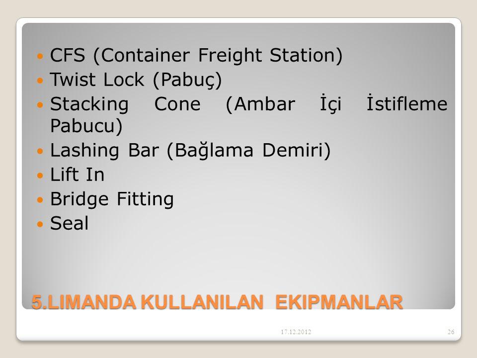 5.LIMANDA KULLANILAN EKIPMANLAR CFS (Container Freight Station) Twist Lock (Pabuç) Stacking Cone (Ambar İçi İstifleme Pabucu) Lashing Bar (Bağlama Dem