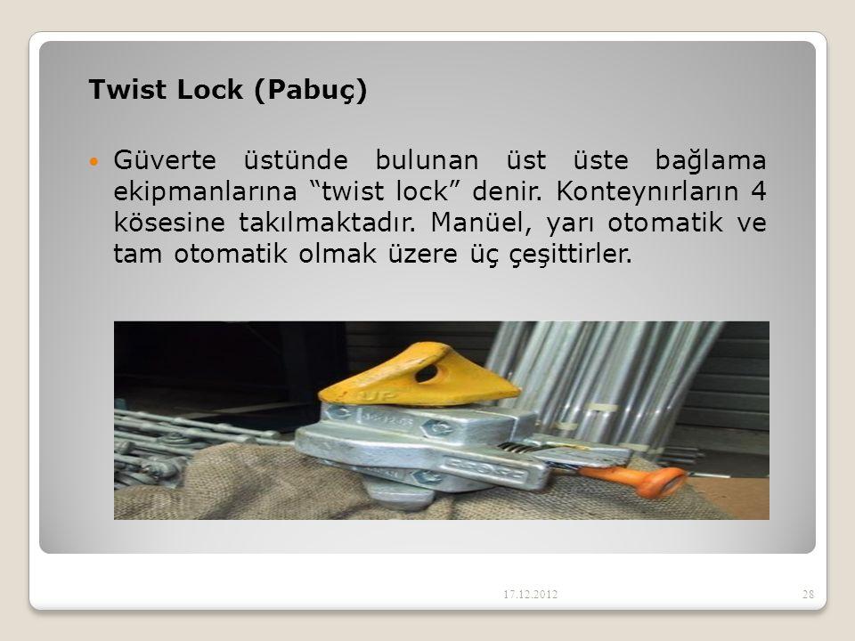 """Twist Lock (Pabuç) Güverte üstünde bulunan üst üste bağlama ekipmanlarına """"twist lock"""" denir. Konteynırların 4 kösesine takılmaktadır. Manüel, yarı ot"""