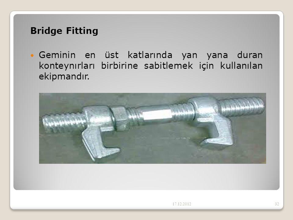 Bridge Fitting Geminin en üst katlarında yan yana duran konteynırları birbirine sabitlemek için kullanılan ekipmandır. 17.12.201232