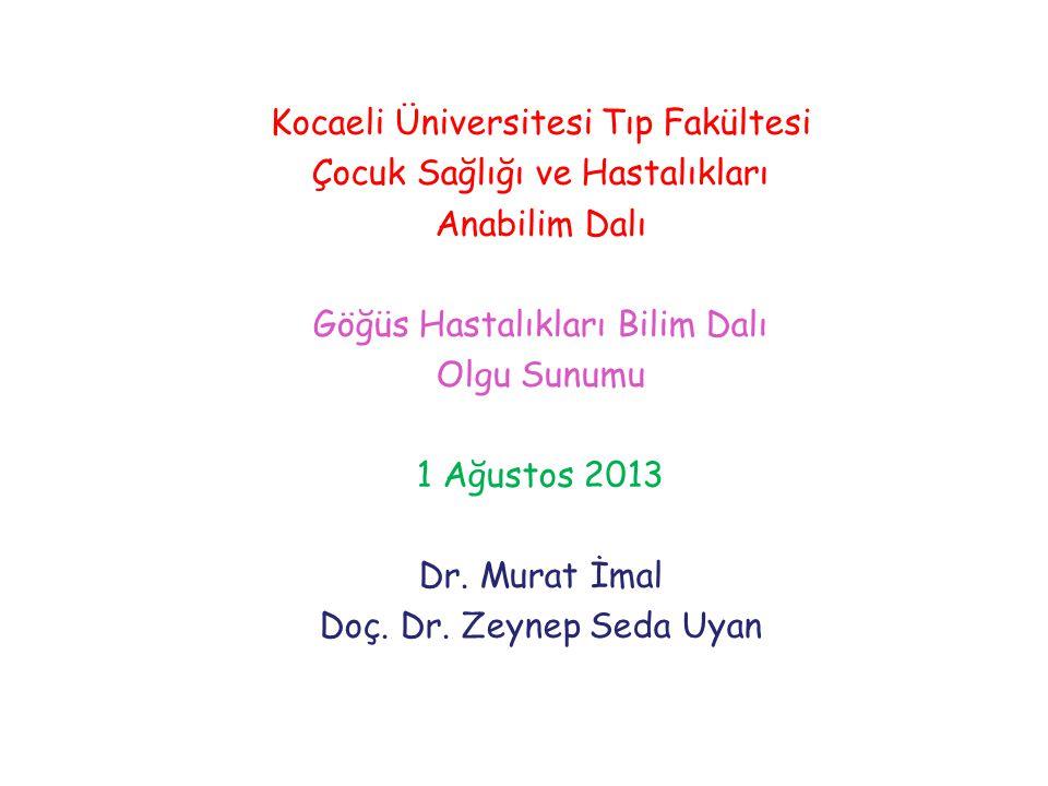 Kocaeli Üniversitesi Tıp Fakültesi Çocuk Sağlığı ve Hastalıkları Anabilim Dalı Göğüs Hastalıkları Bilim Dalı Olgu Sunumu 1 Ağustos 2013 Dr. Murat İmal