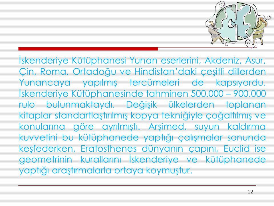 İskenderiye Kütüphanesi Yunan eserlerini, Akdeniz, Asur, Çin, Roma, Ortadoğu ve Hindistan'daki çeşitli dillerden Yunancaya yapılmış tercümeleri de kap