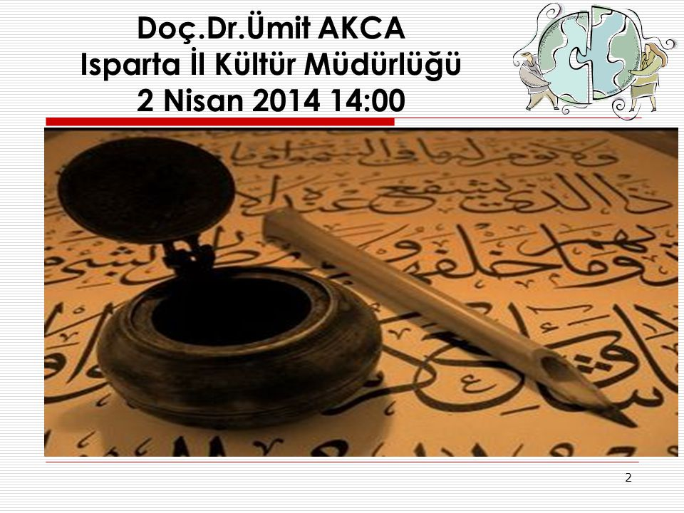 2 Doç.Dr.Ümit AKCA Isparta İl Kültür Müdürlüğü 2 Nisan 2014 14:00