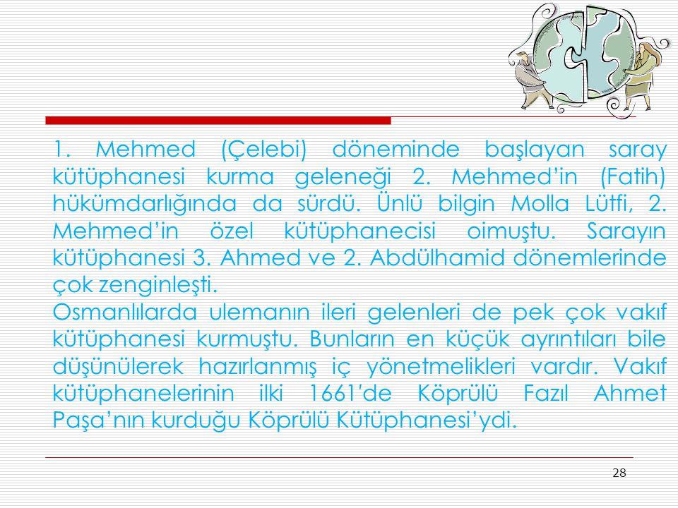 1. Mehmed (Çelebi) döneminde başlayan saray kütüphanesi kurma geleneği 2. Mehmed'in (Fatih) hükümdarlığında da sürdü. Ünlü bilgin Molla Lütfi, 2. Mehm