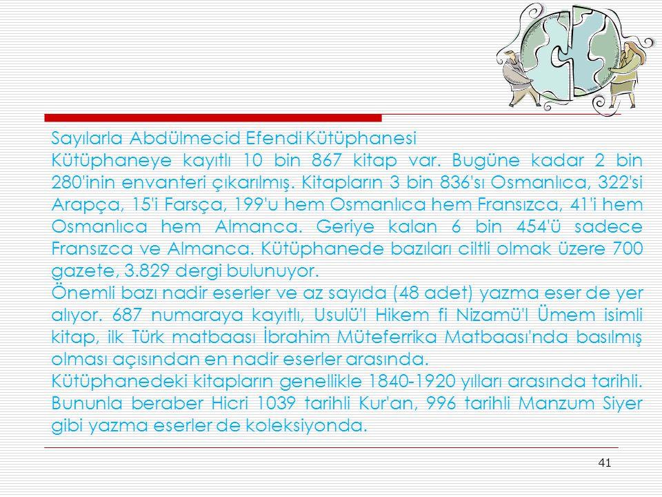 41 Sayılarla Abdülmecid Efendi Kütüphanesi Kütüphaneye kayıtlı 10 bin 867 kitap var. Bugüne kadar 2 bin 280'inin envanteri çıkarılmış. Kitapların 3 bi