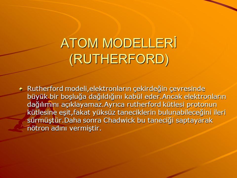 ATOM MODELLERİ (RUTHERFORD) Rutherford atom modeline göre; 1.Kütlenin büyük bir kısmı ve pozitif (+) yükler atomun merkezinde toplanmıştır.Bu merkeze