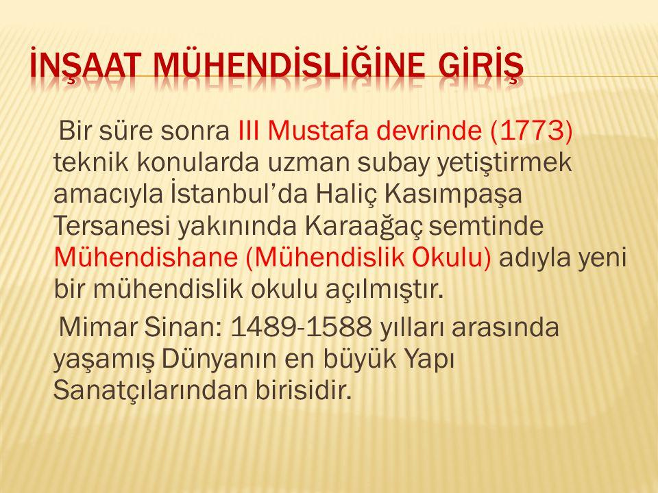 Bir süre sonra III Mustafa devrinde (1773) teknik konularda uzman subay yetiştirmek amacıyla İstanbul'da Haliç Kasımpaşa Tersanesi yakınında Karaağaç