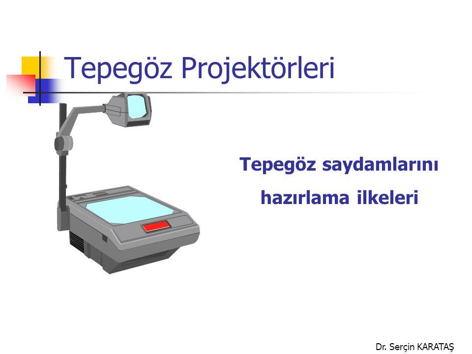 Dr. Serçin KARATAŞ Tepegöz Projektörleri Tepegöz saydamlarını hazırlama ilkeleri