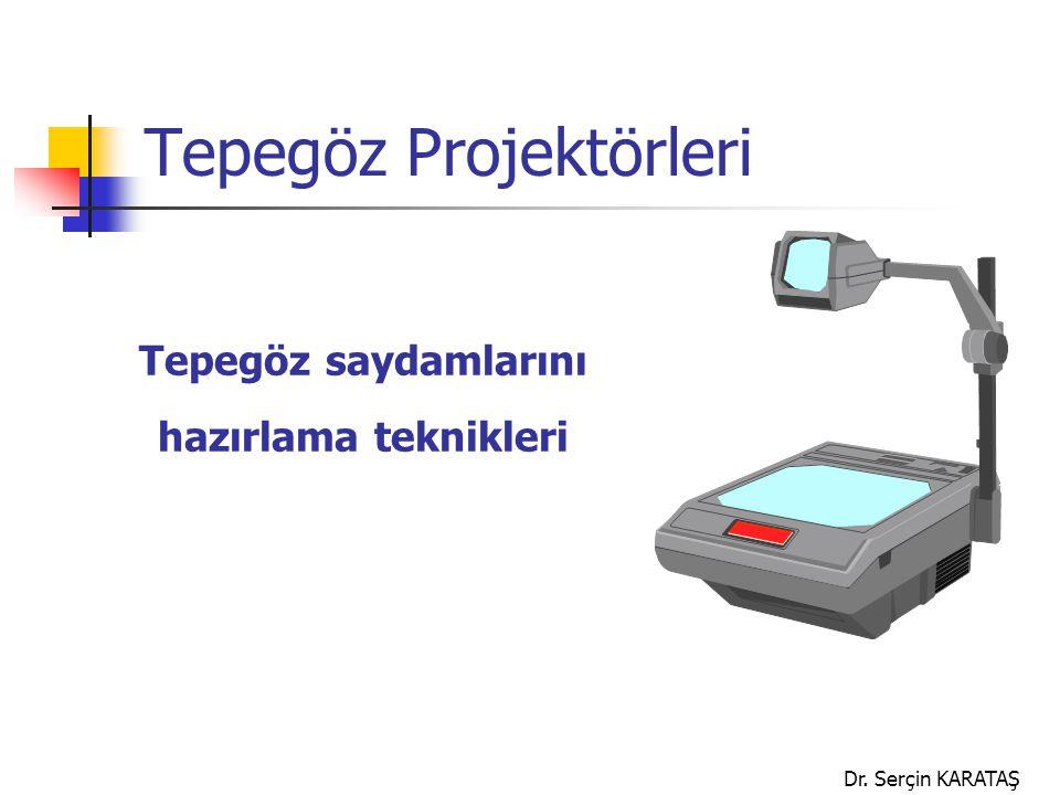 Dr. Serçin KARATAŞ Tepegöz Projektörleri Tepegöz saydamlarını hazırlama teknikleri