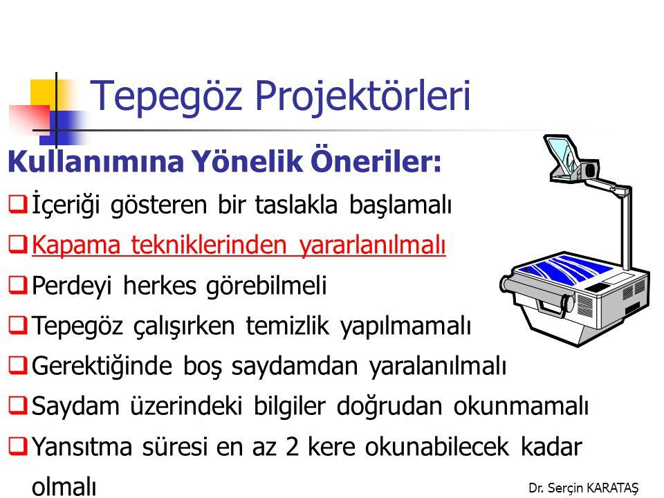 Dr. Serçin KARATAŞ Tepegöz Projektörleri Kullanımına Yönelik Öneriler:  İçeriği gösteren bir taslakla başlamalı  Kapama tekniklerinden yararlanılmal