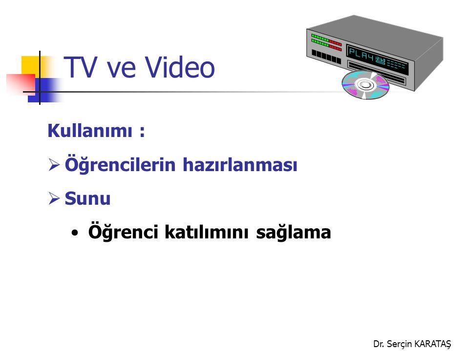 Dr. Serçin KARATAŞ TV ve Video Kullanımı :  Öğrencilerin hazırlanması  Sunu Öğrenci katılımını sağlama