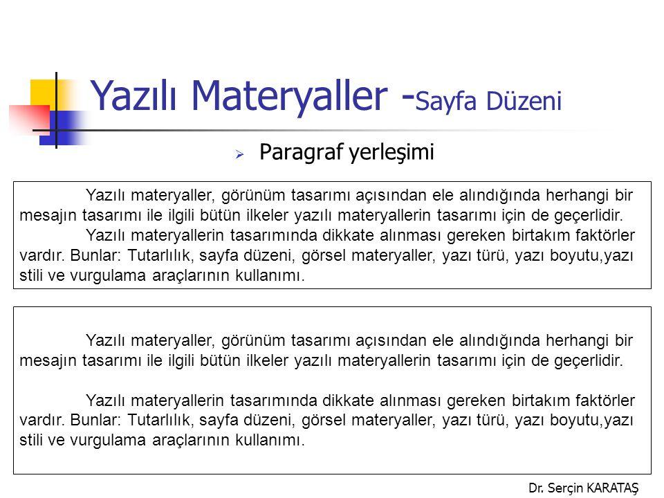 Dr. Serçin KARATAŞ  Paragraf yerleşimi Yazılı materyaller, görünüm tasarımı açısından ele alındığında herhangi bir mesajın tasarımı ile ilgili bütün
