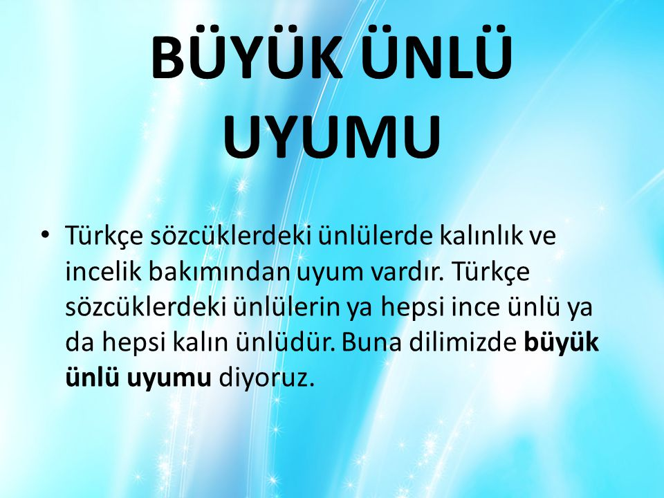 BÜYÜK ÜNLÜ UYUMU Türkçe sözcüklerdeki ünlülerde kalınlık ve incelik bakımından uyum vardır. Türkçe sözcüklerdeki ünlülerin ya hepsi ince ünlü ya da he