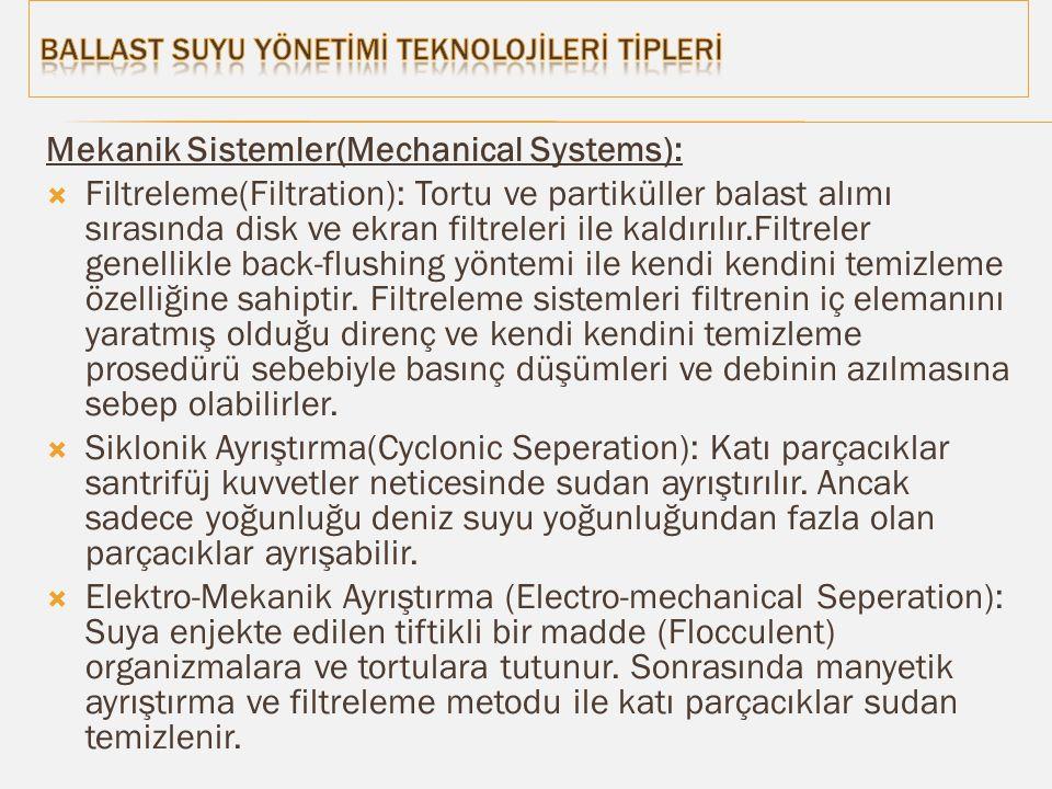 Mekanik Sistemler(Mechanical Systems):  Filtreleme(Filtration): Tortu ve partiküller balast alımı sırasında disk ve ekran filtreleri ile kaldırılır.Filtreler genellikle back-flushing yöntemi ile kendi kendini temizleme özelliğine sahiptir.