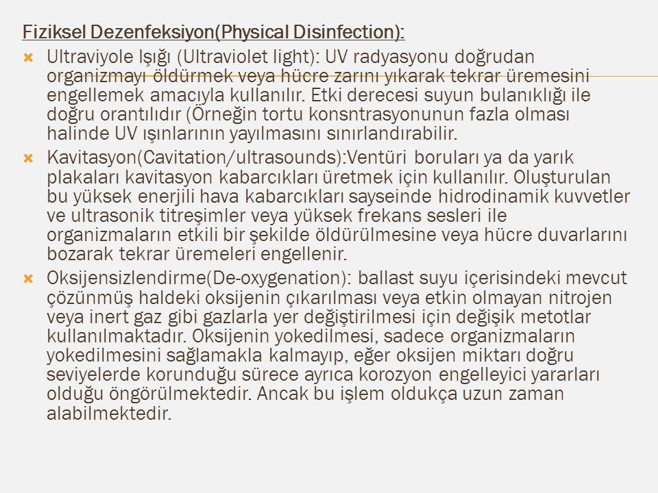 Fiziksel Dezenfeksiyon(Physical Disinfection):  Ultraviyole Işığı (Ultraviolet light): UV radyasyonu doğrudan organizmayı öldürmek veya hücre zarını yıkarak tekrar üremesini engellemek amacıyla kullanılır.