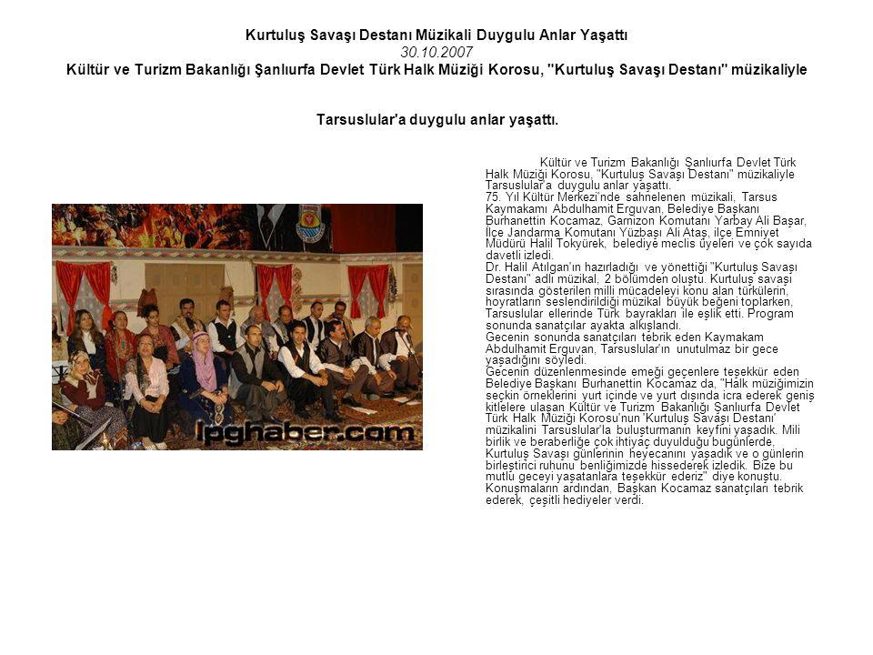 Kurtuluş Savaşı Destanı Müzikali Duygulu Anlar Yaşattı 30.10.2007 Kültür ve Turizm Bakanlığı Şanlıurfa Devlet Türk Halk Müziği Korosu,