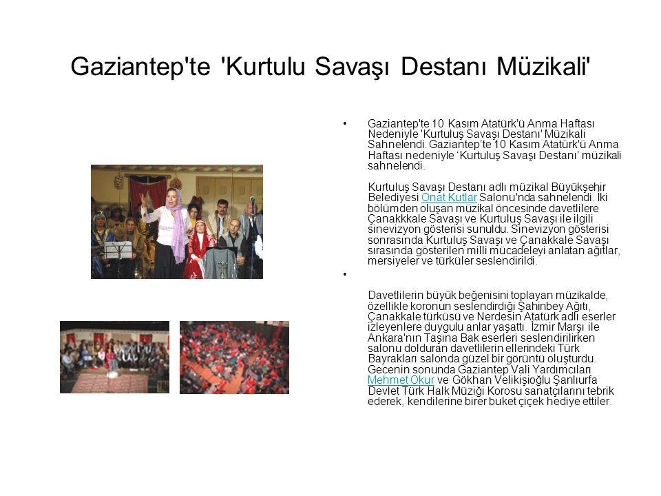 Gaziantep'te 'Kurtulu Savaşı Destanı Müzikali' Gaziantep'te 10 Kasım Atatürk'ü Anma Haftası Nedeniyle 'Kurtuluş Savaşı Destanı' Müzikali Sahnelendi. G