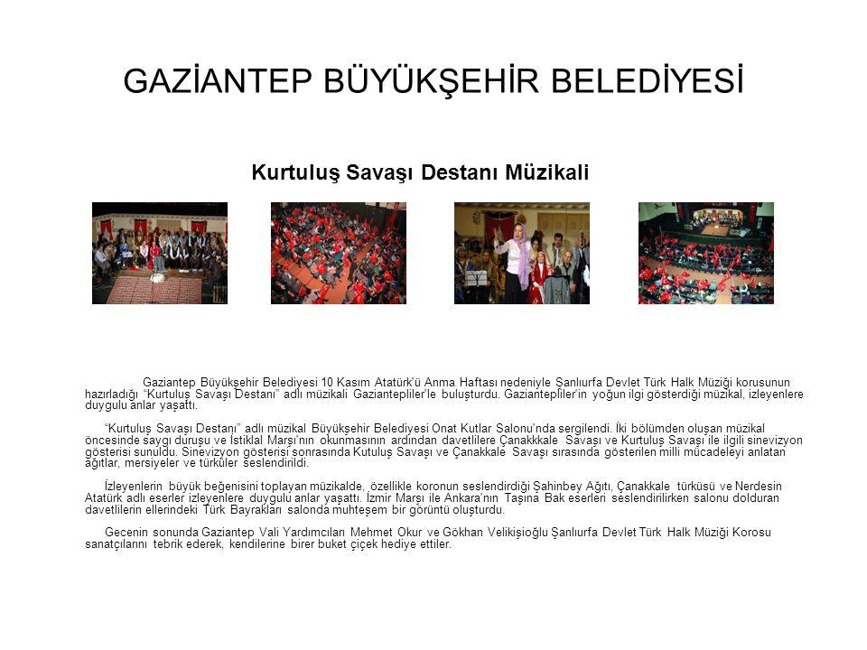 GAZİANTEP BÜYÜKŞEHİR BELEDİYESİ Gaziantep Büyükşehir Belediyesi 10 Kasım Atatürk'ü Anma Haftası nedeniyle Şanlıurfa Devlet Türk Halk Müziği korusunun