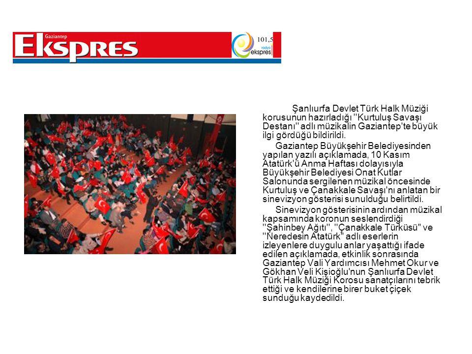 Şanlıurfa Devlet Türk Halk Müziği korusunun hazırladığı ''Kurtuluş Savaşı Destanı'' adlı müzikalin Gaziantep'te büyük ilgi gördüğü bildirildi. Gaziant