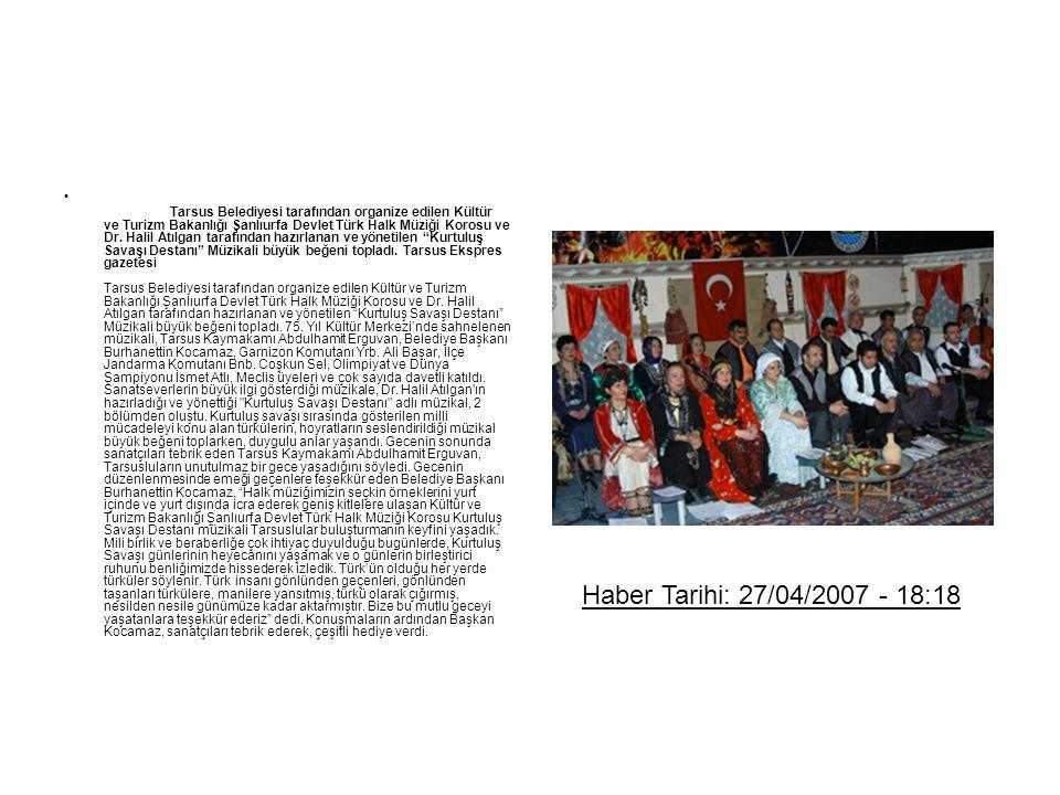 Tarsus Belediyesi tarafından organize edilen Kültür ve Turizm Bakanlığı Şanlıurfa Devlet Türk Halk Müziği Korosu ve Dr. Halil Atılgan tarafından hazır